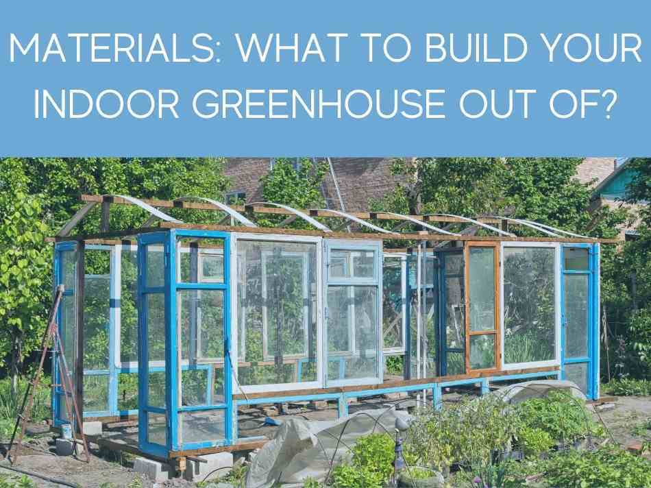Materials: What To Build Your Indoor Greenhouse Out Of?