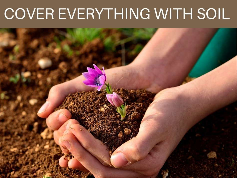 Cover Everything With Soil