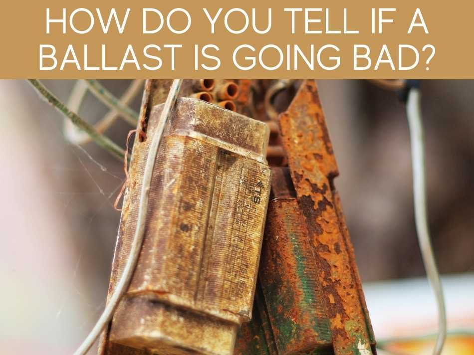 How Do You Tell If A Ballast Is Going Bad?