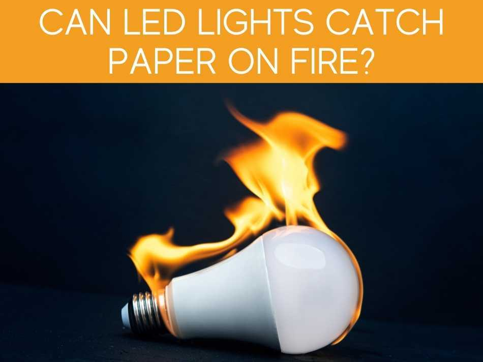 Can LED Lights Catch Paper On Fire?