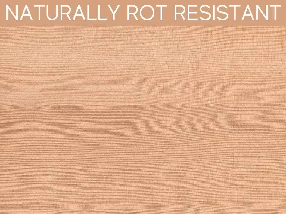 Naturally Rot Resistant