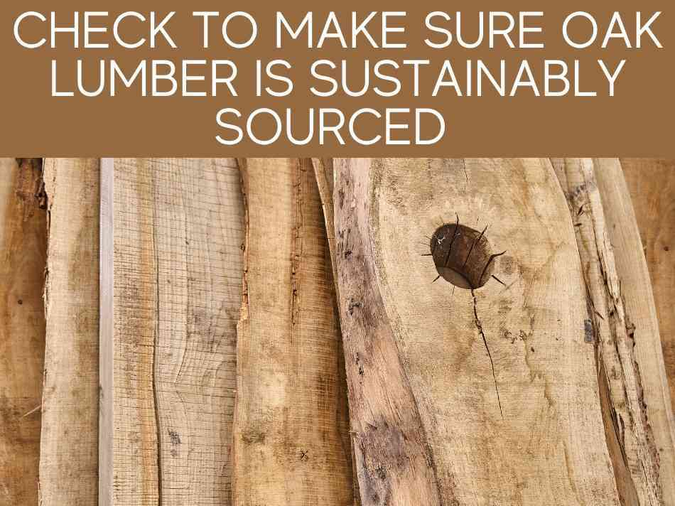 Check To Make Sure Oak Lumber Is Sustainably Sourced